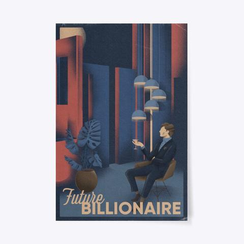 Future Billionaire   Alux.Com Poster Standard T-Shirt Front