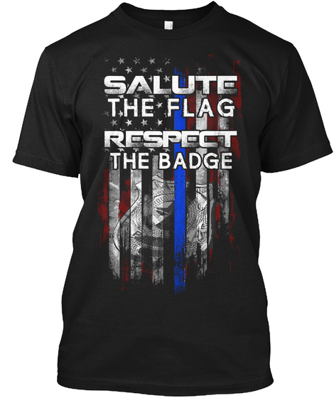 Salute The Flag. Respect The Badge Front Black T-Shirt Front