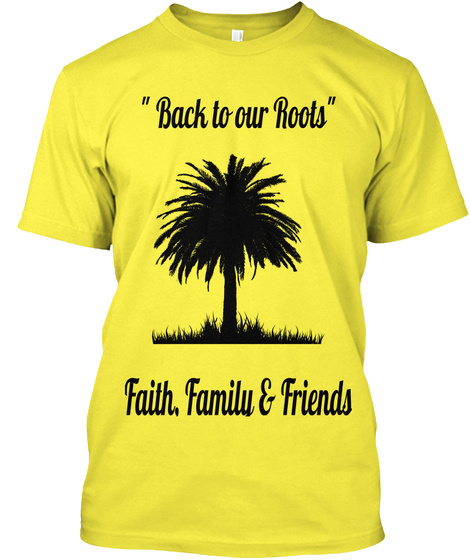 Back To Our Roots Faith, Family & Friends Yellow T-Shirt Front