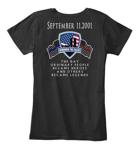September 11,2001 Remember The Fallen The Day Ordinary People Became Heroes And Others Became Legends Black Women's T-Shirt Back