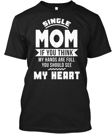 Single Mom If You Think My Hands Are Full You Should See My Heart Black T-Shirt Front