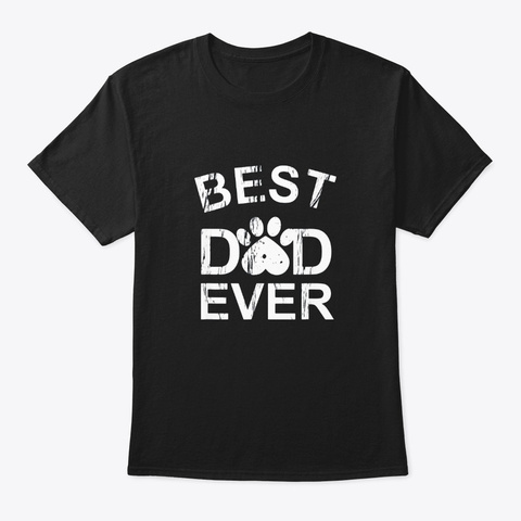 Best Dog Dad Ever Funny Gift Fathers Day Black T-Shirt Front