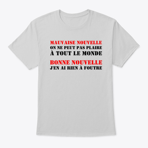 On Ne Peut Pas Plaire à Tout Le Monde Light Steel T-Shirt Front