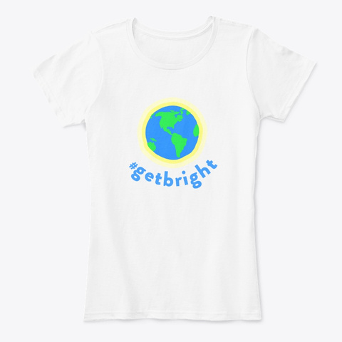 Get Bright Merch White T-Shirt Front