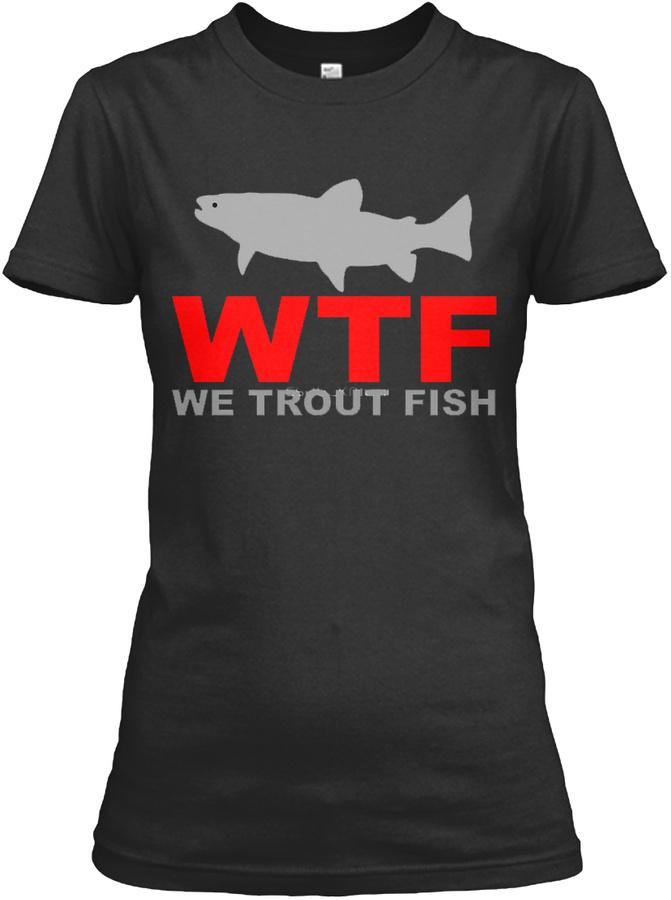 We Trout Fish Hunting Shirts Hoodie Tshirt