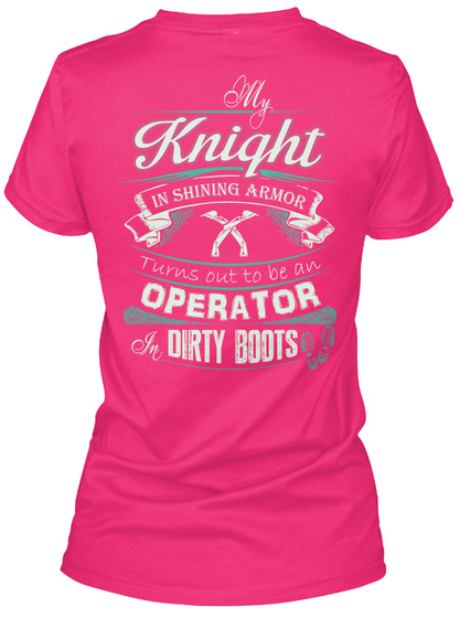 My Knight In Shining Armor Turns Out To Be An Operator Dirty Boots Heliconia T-Shirt Back