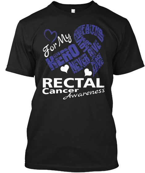 Rectal Cancer Awareness For My Hero Black T-Shirt Front