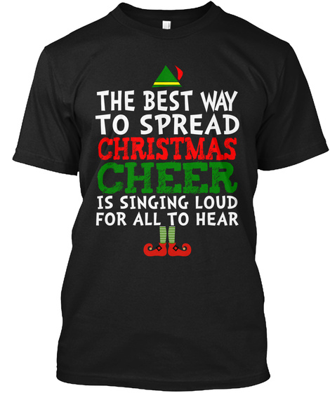 The Best Way To Spread Christmas Cheer Is Singing Loud For All To Hear Black T-Shirt Front