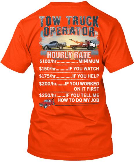 Tow Truck Operator Hourly Rate $100.......Minimum How To Do My Job Orange T-Shirt Back