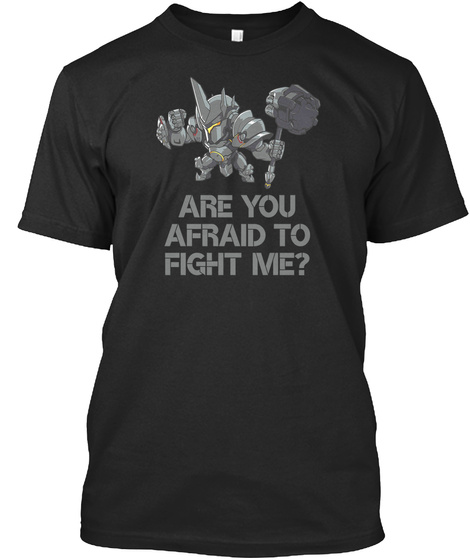 Are You Afraid To Fight Me? Black T-Shirt Front