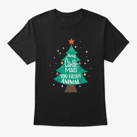 Merry Christmas You Filthy Animal Funny  Black T-Shirt Front