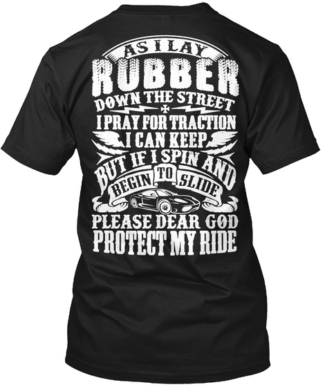 Asilay Rubber Down The Street I Pray For Traction I Can Keep But If I Spin And Begin To Slide Please Dear God Protect... Black T-Shirt Back