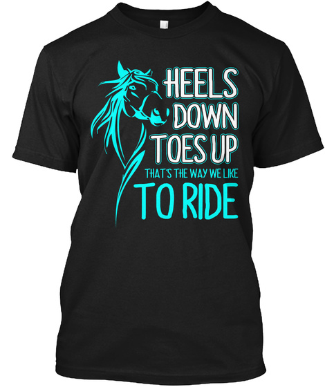 Heels Down Toes Up Thats The Way We Like To Ride Black T-Shirt Front