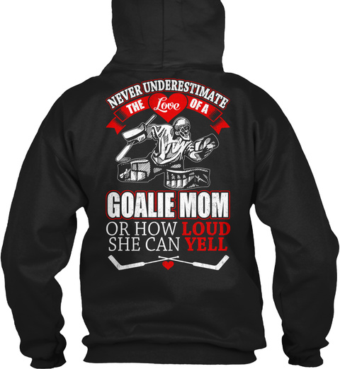 Never Underestimate The Love Of A Goalie Mom Or  How Loud She Can Yell Black T-Shirt Back