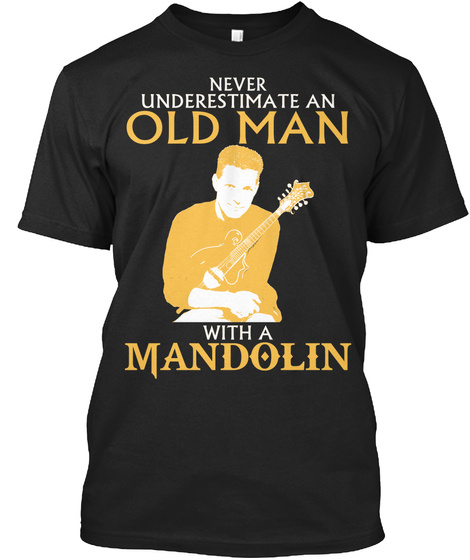 Never Underestimate An Old Man With A Mandolin Black T-Shirt Front