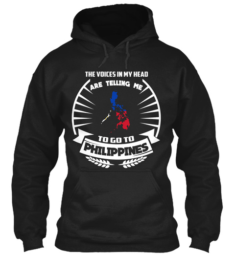 The Voices In My Head Are Telling Me To Go To Philippines Black T-Shirt Front