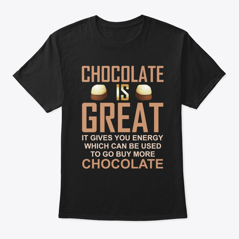 Chocolate's Great Funny Gift Him Her Black T-Shirt Front