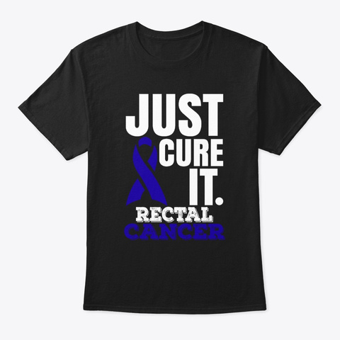 Just Cure It Rectal Cancer Awareness T  Black T-Shirt Front