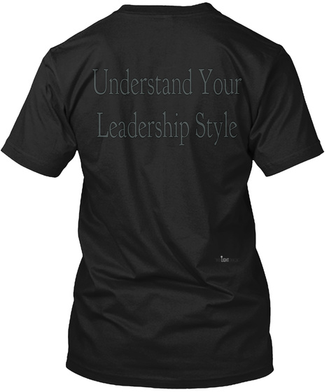 Understand Your Leadership Style Black T-Shirt Back