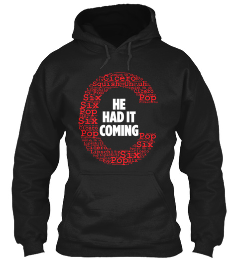 He Had It Coming Black Sweatshirt Front