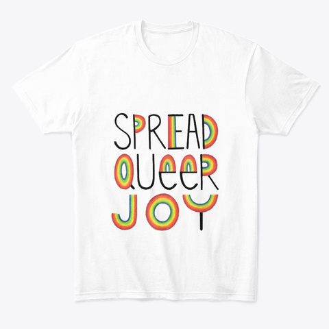 Spread Queer Joy White T-Shirt Front