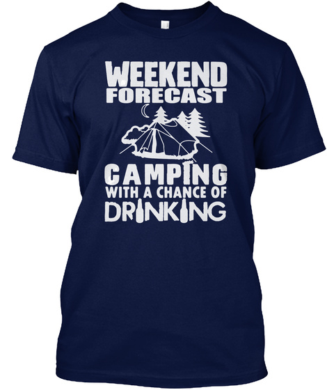 Weekend Forecast Camping With A Chance Of Drinking Navy T-Shirt Front