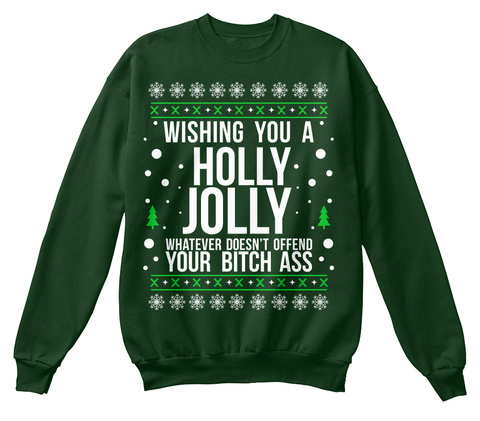 Wishing You A Holly Jolly Whatever Doesn't Offend Your Bitch Ass Deep Forest  Sweatshirt Front