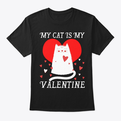 My Cat Is My Valentine Cat Owner Gifts Black Camiseta Front
