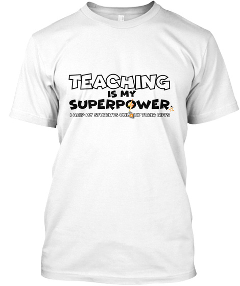 Teaching Is My Superpower I Help My Students Unlock Their Gifts White T-Shirt Front