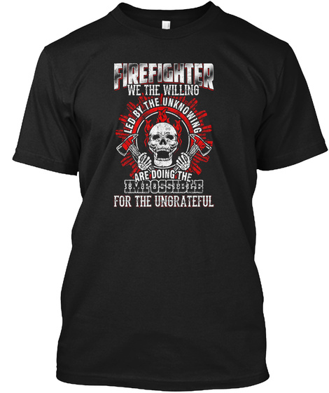 Firefighter Are Doing Ungrateful Black T-Shirt Front