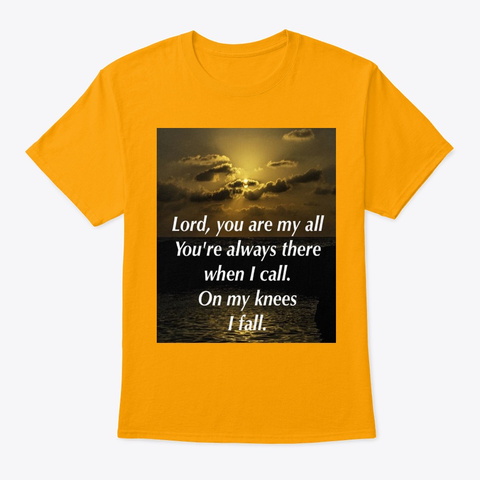 Lord You Are My All Gold T-Shirt Front