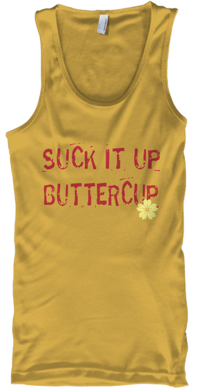 Suck It Up Buttercup Gold T-Shirt Front