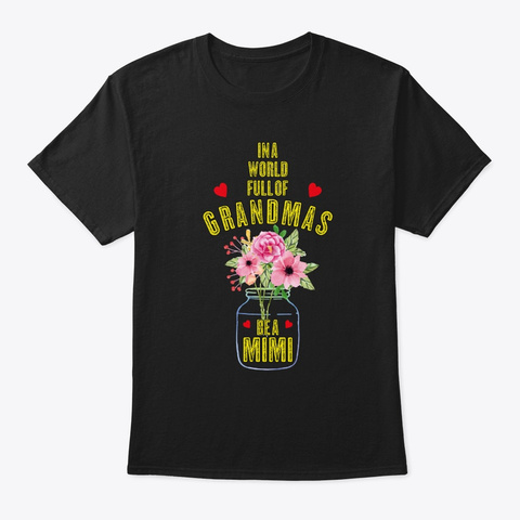 In A World Full Of Grandmas Be A Mimi Su Black T-Shirt Front
