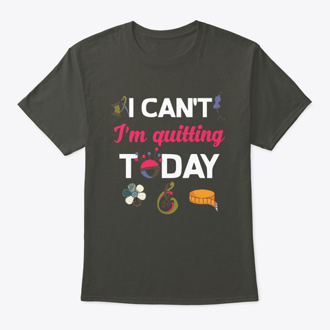 I Can't I'm Quilting Today Quilt Quilter Smoke Gray T-Shirt Front