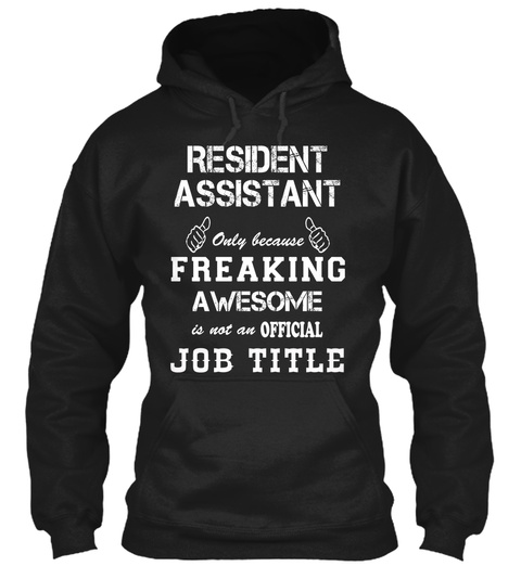Resident Assistant Only Because Freaking Awesome Is Not An Official Job Title Black T-Shirt Front