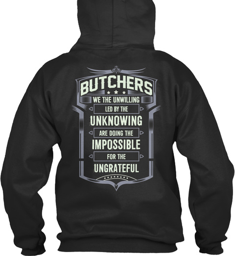 Butchers We The Unwilling Led By The Unknowing Are Doing The Impossible For The Ungrateful Jet Black T-Shirt Back