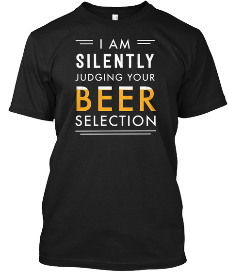 I Am Silently Judging Your Beer Selectio Black T-Shirt Front