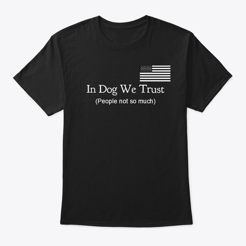 In Dog We Trust Black T-Shirt Front