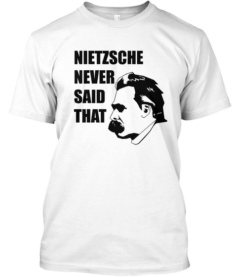 Nietzsche Never Said That White T-Shirt Front