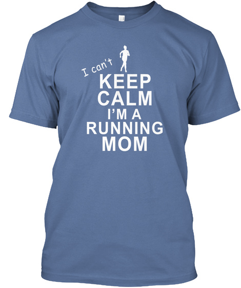 I Can't Keep Calm I'm A Running Mom Denim Blue T-Shirt Front