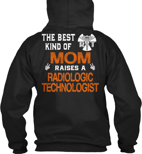 The Best Kind Of Mom Raises A Radiologic Technologist Black T-Shirt Back