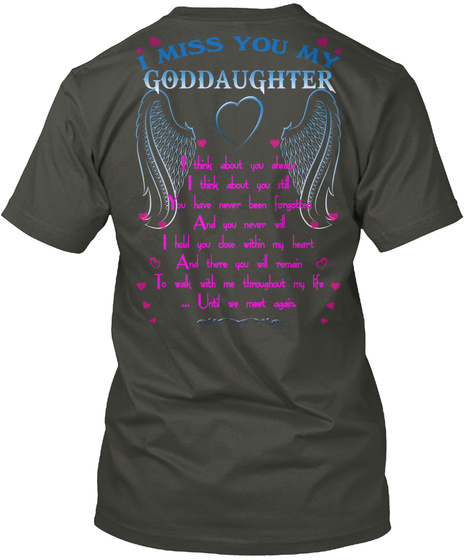 I Miss You My Goddaughter I Think About You Always I Think About You Still You Have Never Been Forgotten And You... Smoke Gray Camiseta Back