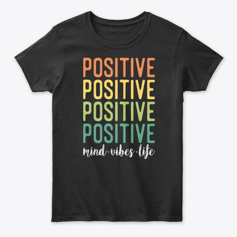 Positive Mind Vibes Life Tees Black T-Shirt Front