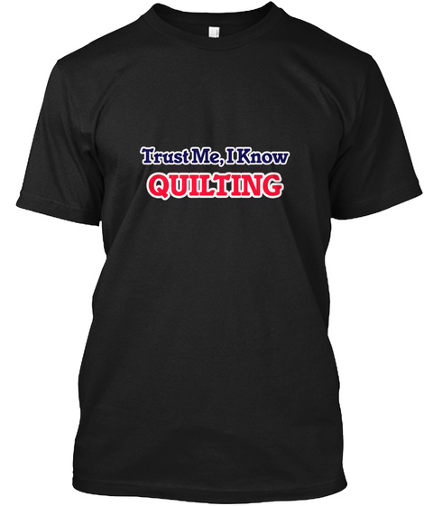 Trust Me I Know Quilting Black T-Shirt Front