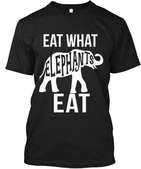 Eat What Elephants Eat Black T-Shirt Front