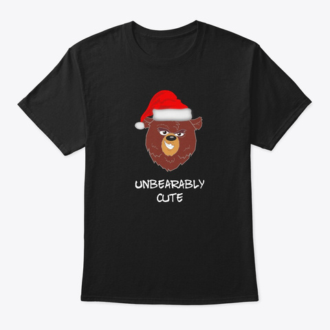 Funny Christmas Bear Unbearably Cute Black T-Shirt Front