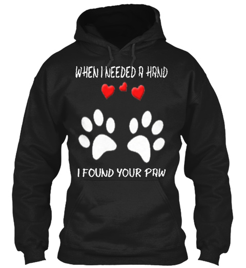 When I Needed A Hand I Found Your Paw Black T-Shirt Front