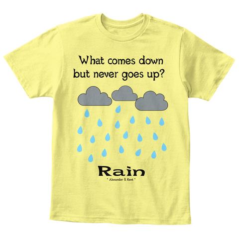 What Comes Down  But Never Goes Up?  Rain * Alexander & Kent * Lemon Yellow  T-Shirt Front