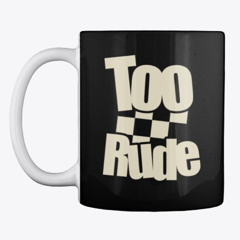 Blunt Too Rude Ska Mug Black T-Shirt Front