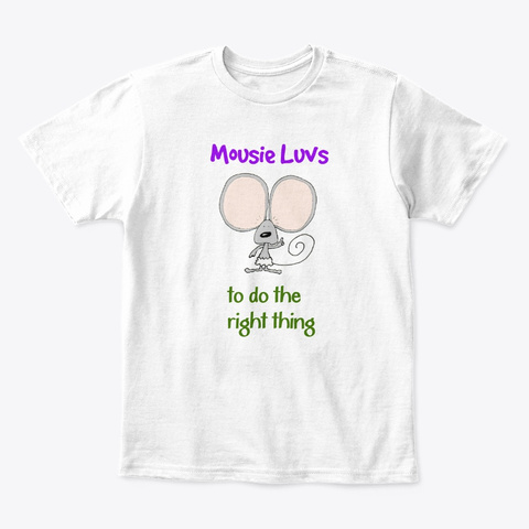 Mousie Luvs Do The Right Thing White T-Shirt Front